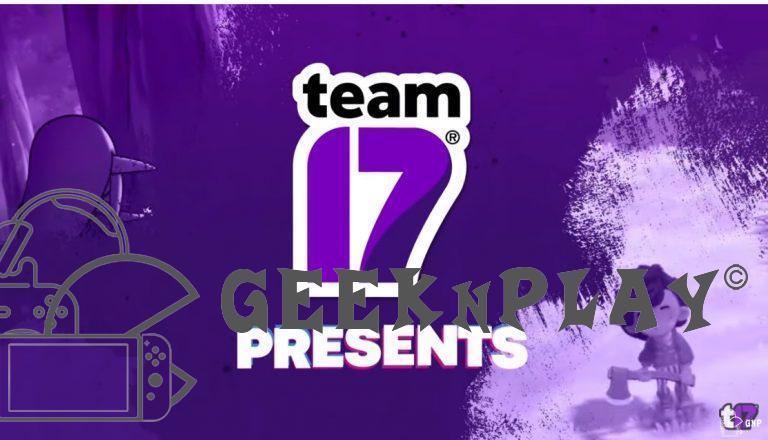 Team 17 – A fait de nombreuses annonces lors du Future Games Show